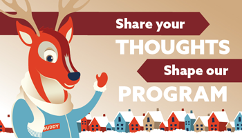 Share your thoughts. Shape our program.